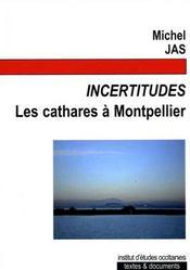 Incertitudes ; les cathares à Montpellier - Intérieur - Format classique