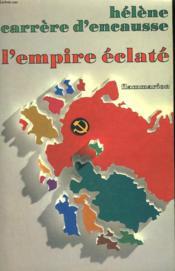 L'Empire Eclate. La Revolte Des Nations En U.R.S.S. - Couverture - Format classique