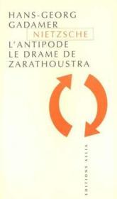 Nietzsche l'antipode ; le drame de Zarathoustra - Couverture - Format classique