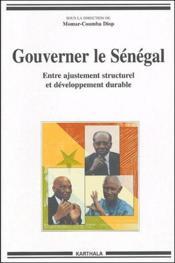 Gouverner le Senegal ; entre ajustement structurel et developpement durable - Couverture - Format classique