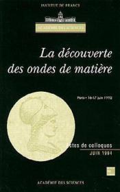 La Decouverte Des Ondes De Matiere (Colloque De L'Academie Des Sciences) - Couverture - Format classique