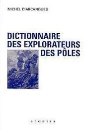 Dictionnaire Des Explorateurs Des Poles - Couverture - Format classique