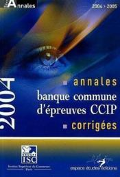 Annales 2004 De La Banque D'Epreuves Communes, Ccip. Sujets Et Corrigés - Couverture - Format classique