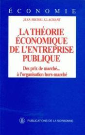 La théorie économique de l'entreprise publique ; des prix de marché à l'organisation hors-marché - Couverture - Format classique