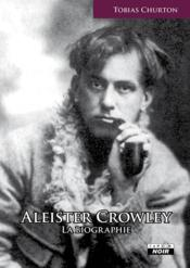 Aleister Crowley, la biographie  - Tobias Churton