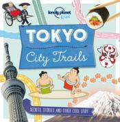 Vente livre :  Tokyo ; city trails (1re édition)  - Collectif - Anna Claybourne - Collectif Lonely Planet