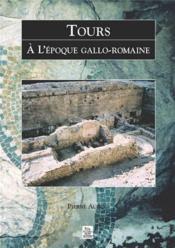 Tours à l'époque gallo-romaine - Couverture - Format classique