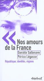 Nos amours de la france ; république, identités, régions - Couverture - Format classique