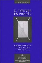 Croisement dans l'art t.1 ; X, l'oeuvrre en procès - Couverture - Format classique