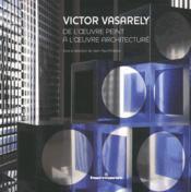 Victor Vasarely : de l'oeuvre peint à l'oeuvre architecturé - Couverture - Format classique