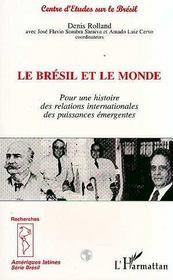 Le Bresil Et Le Monde : Pour Une Histoire Des Relations Internationales Des Puissances Emergentes - Intérieur - Format classique