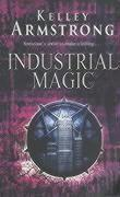 Vente livre :  INDUSTRIAL MAGIC - OTHERWORLD  - Kelley Armstrong