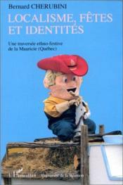 Localisme, fêtes et identités ; une traversée ethno-festive de la Mauricie (Québec) - Couverture - Format classique