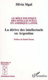 Le Role Politique Des Intellectuels En Amerique ; La Derive Des Intellectuels En Argentine - Intérieur - Format classique