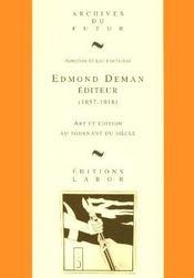 Edmond Deman Editeur 1857-1918 ; Art Et Edition Au Tournant Du Siecle - Intérieur - Format classique