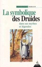La Symbolique Des Druides Dans Ses Mythes Et Legendes - Couverture - Format classique