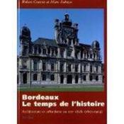 Bordeaux, Le Temps De L'Histoire. Architecture Et - Couverture - Format classique