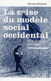 La crise du modèle social occidental et la solution libérale - Couverture - Format classique