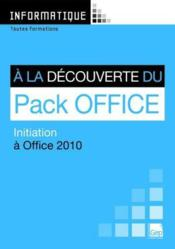 Vente livre :  Informatique ; à la découverte du pack Office ; initiation à Office 2010 ; toutes formations  - Jean-Michel Chenet
