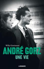 Vente  André Gorz, une vie  - Willy Gianinazzi