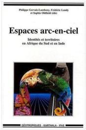 Espaces Arc-En-Ciel -Identites Et Territoires En Afrique Du Sud Et En Inde - Couverture - Format classique