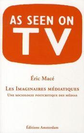 Les imaginaires médiatiques ; une sociologie postcritique des médias - Intérieur - Format classique