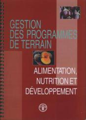 Gestion de programme de terrain alimentation, nutrition et developpement - Couverture - Format classique