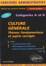 Culture Generale Themes Fondamentaux Et Sujets Corriges Categories A Et B Ecrit Et Oral - Intérieur - Format classique