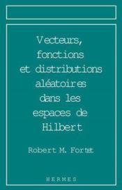 Vecteurs, Fonctions Et Distributions Aleatoires Dans Les Espaces De Hilbert Analyse Harmonique Et Pr - Couverture - Format classique