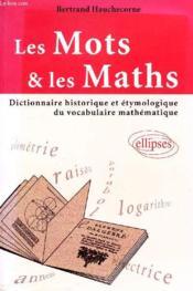 Les Mots & Les Maths Dictionnaire Historique Et Etymologique Du Vocabulaire Mathematique - Couverture - Format classique