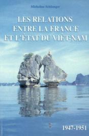 Les relations entre la France et l'état du Viet-Nam, 1947-1951 - Couverture - Format classique