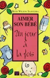 Aimer Son Bebe Un Jour A La Fois - Couverture - Format classique