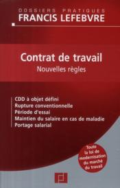 Contrat de travail ; nouvelles règles ; CDD à objet défini, rupture conventionnelle, période d'essai, maintien du salaire ne cas de maladie, portage salarial - Couverture - Format classique