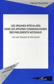 Les Organes Specialises Dans Les Affaires Communautaires Des Parlements Nationaux ; Les Cas Francais Et Allemand - Intérieur - Format classique