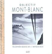 Objectif mont-blanc ; télépheriques de l'impossible - Couverture - Format classique