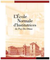L'école normale d'institutrices du Puy-de-Dôme - Couverture - Format classique