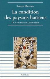La Condition Des Paysans Haitiens - Du Code Noir Aux Codes Ruraux - Couverture - Format classique