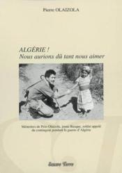 Algerie ! Nous Aurions Du Tant Nous Aimer - Couverture - Format classique