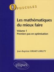 Les Mathematiques Du Mieux Faire Volume 1 Premiers Pas En Optimisation - Intérieur - Format classique