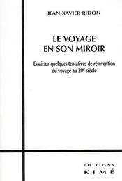 Le voyage en son miroir ; essai sur quelques tentatives de réinvention du voyage au 20 siècle - Intérieur - Format classique
