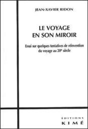 Le voyage en son miroir ; essai sur quelques tentatives de réinvention du voyage au 20 siècle - Couverture - Format classique