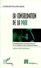La consolidation de la paix ; l'intervention internationale et le concept des casques blancs - Couverture - Format classique