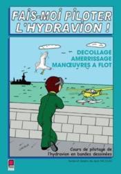 Fais-moi piloter l'hydravion ! decollage, amerrissage, manoeuvres a flot - Couverture - Format classique