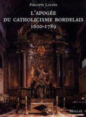 L'apogee du catholicisme bordelais : 1600-1789 - Couverture - Format classique