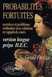 Probabilites Fortuites Exercices & Problemes Ordinaires Avec Solutions & Rappels De Cours Ver.Longue - Intérieur - Format classique