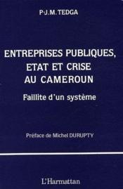 Entreprises publiques, Etat et crise au Cameroun ; faillite d'un système - Couverture - Format classique