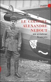 Le colonel Alexandre Nebout ; un aviateur français - Intérieur - Format classique