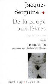 De La Coupe Aux Levres ; Ecrire L'Eros - Intérieur - Format classique