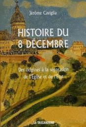 Histoire du 8 décembre ; des origines à la séparation de l'église et de l'état - Couverture - Format classique