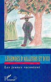 Legendes D'Ailleurs Et D'Ici. Les Jeunes Racontent - Couverture - Format classique
